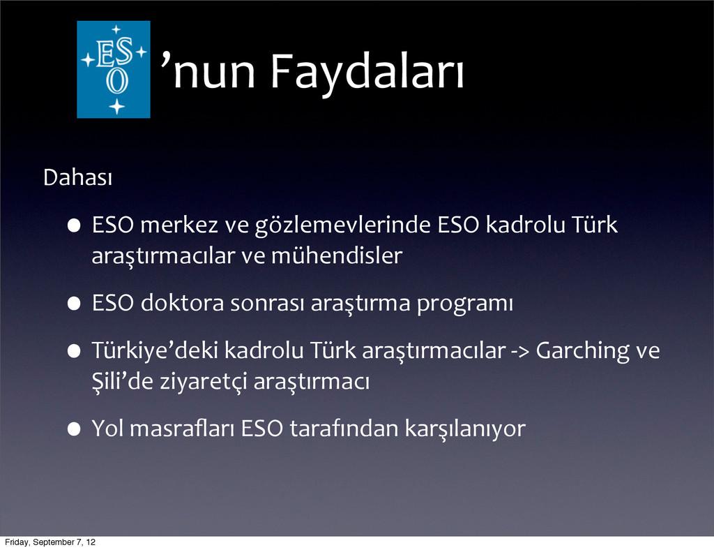 Dahası •ESO merkez ve gözlemevlerinde...