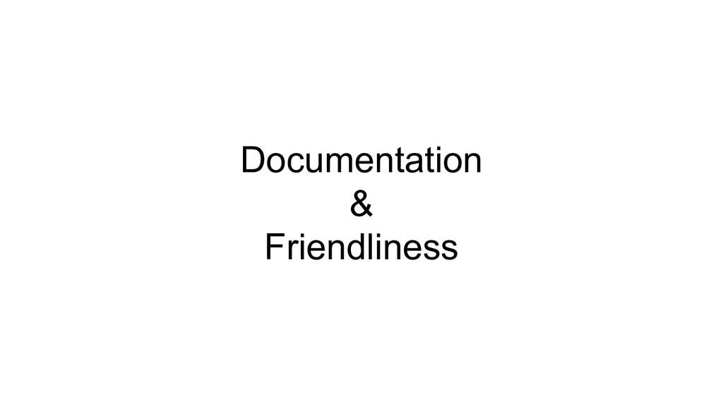 Documentation & Friendliness