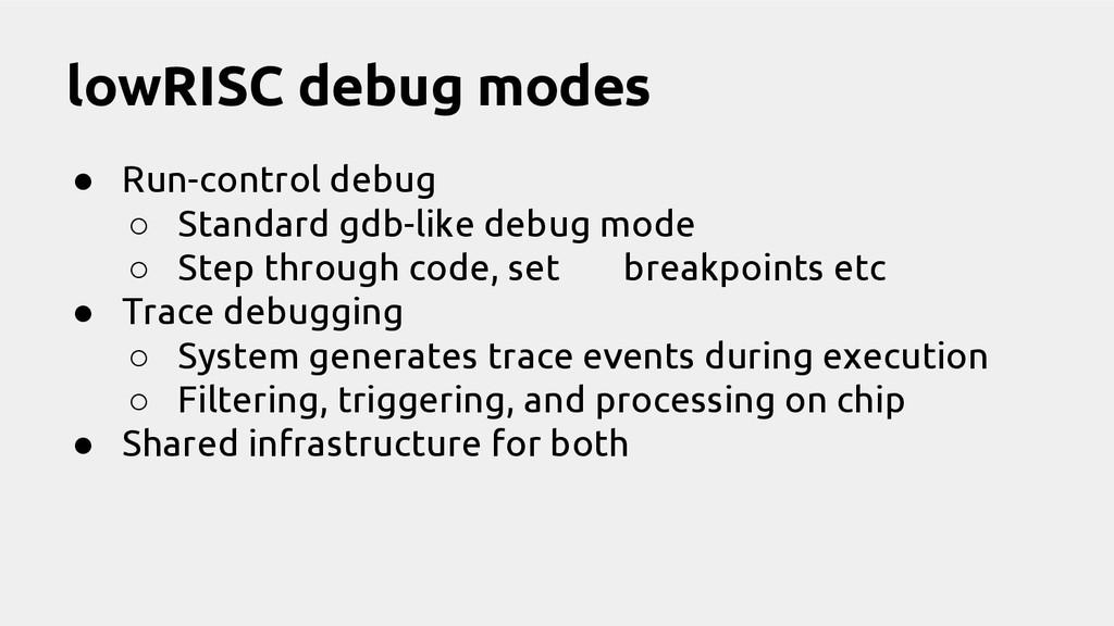 ● Run-control debug ○ Standard gdb-like debug m...