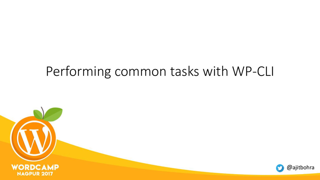 Performing common tasks with WP-CLI @ajitbohra