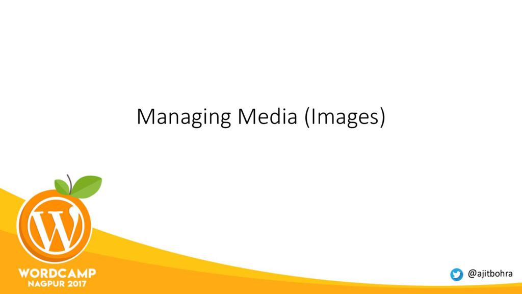 Managing Media (Images) @ajitbohra