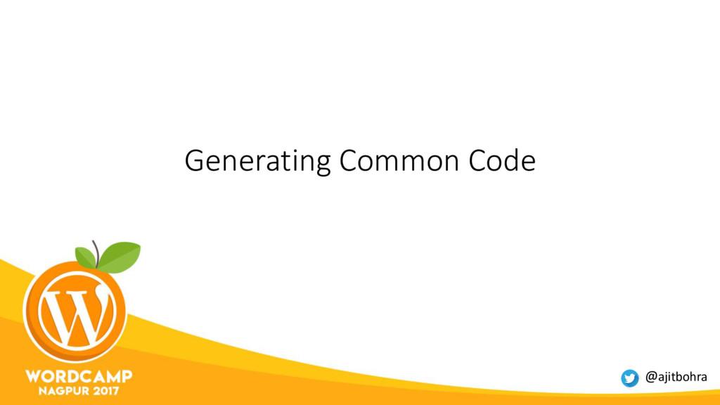 Generating Common Code @ajitbohra