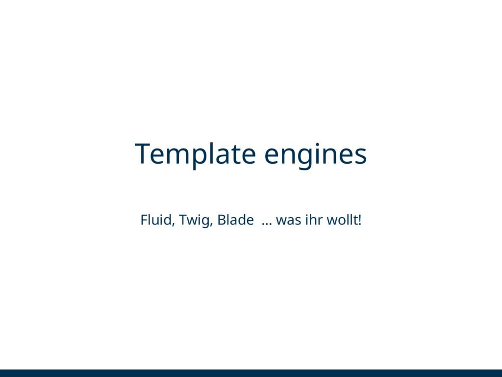 Template engines Fluid, Twig, Blade ... was ihr...