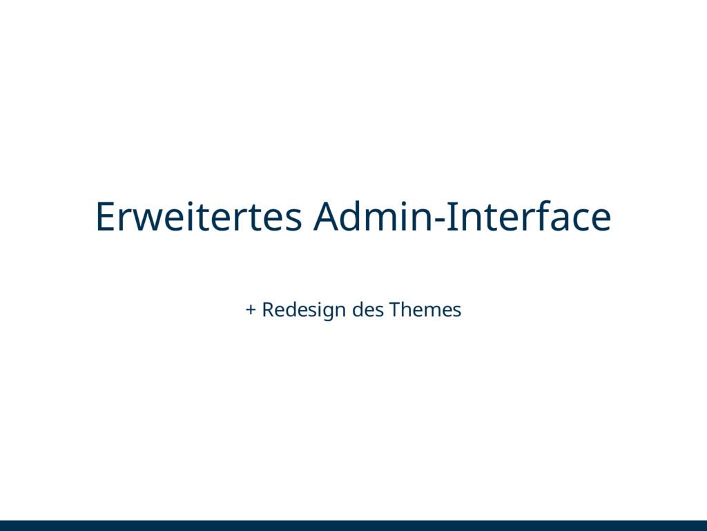 Erweitertes Admin-Interface + Redesign des Them...