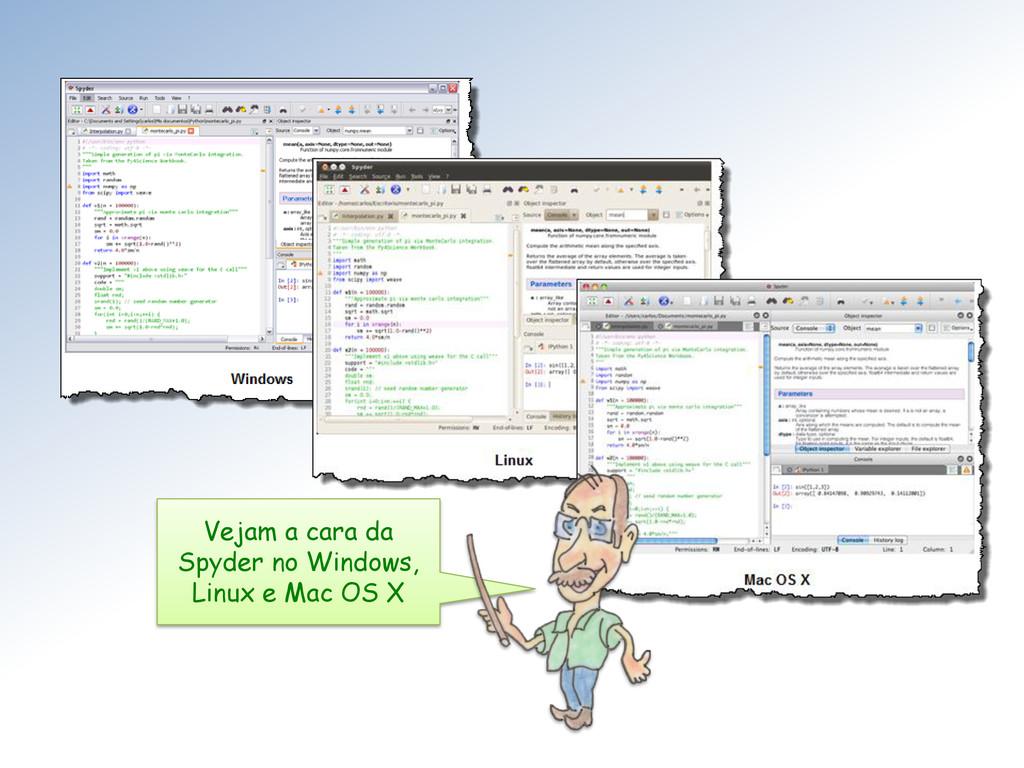 Vejam a cara da Spyder no Windows, Linux e Mac ...