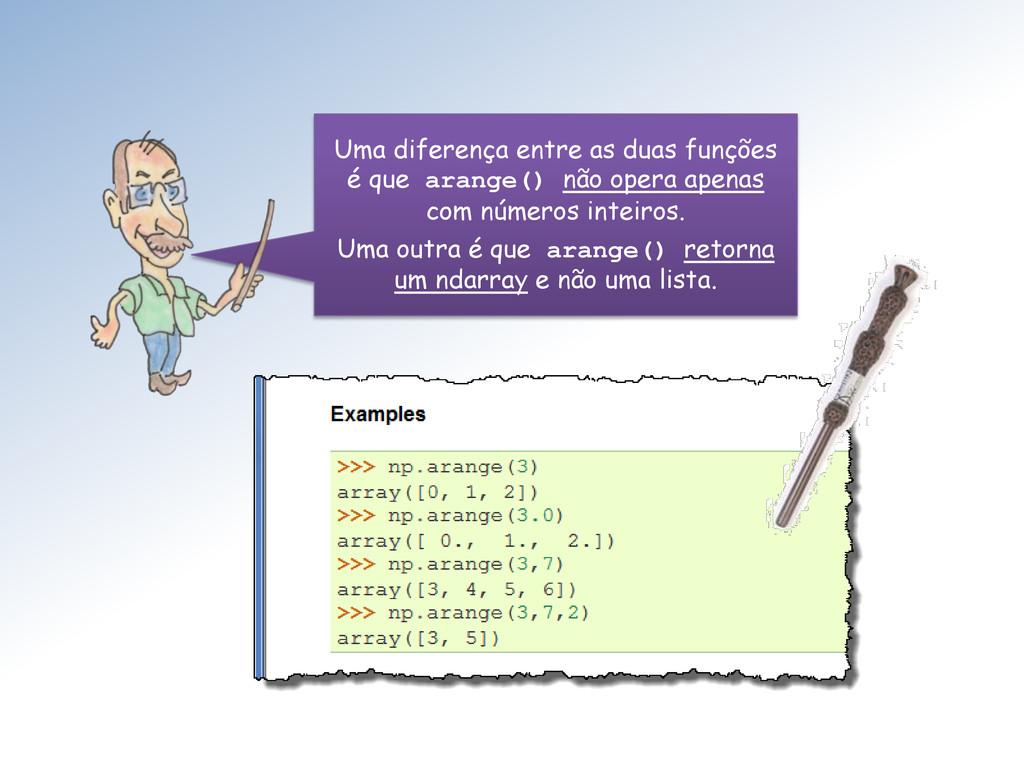 Uma diferença entre as duas funções é que arang...