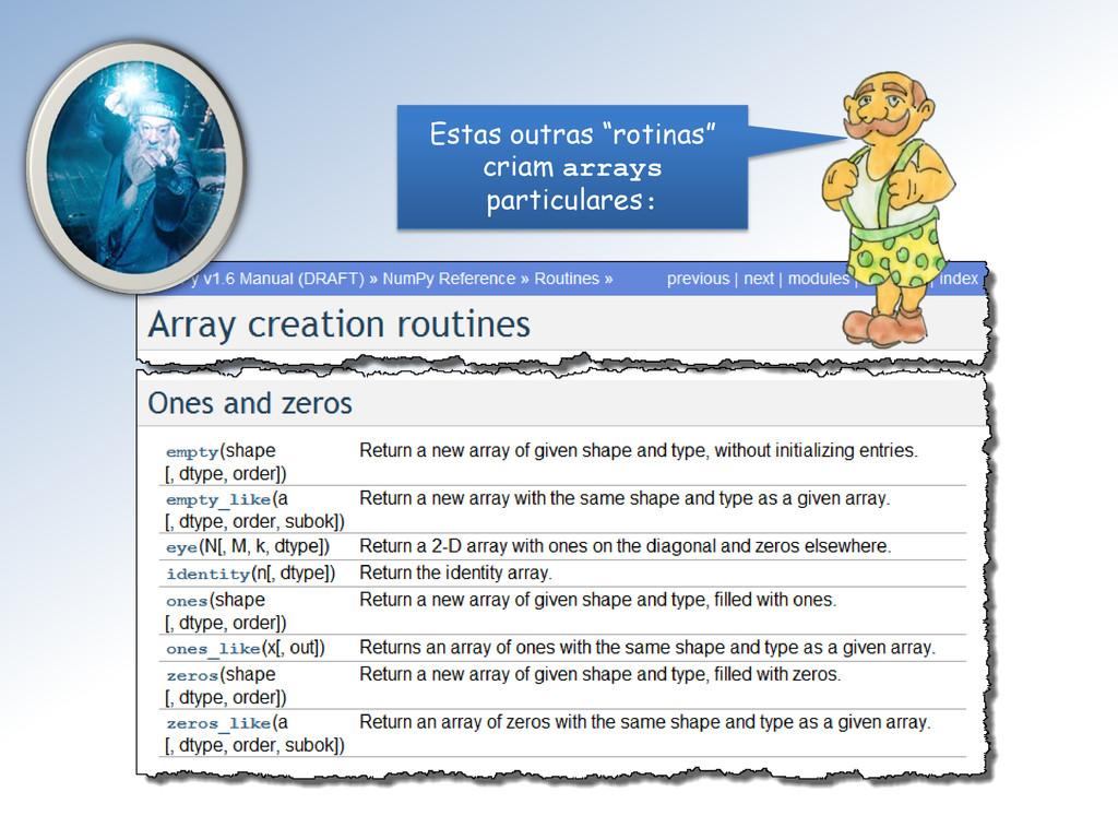 """Estas outras """"rotinas"""" criam arrays particulare..."""