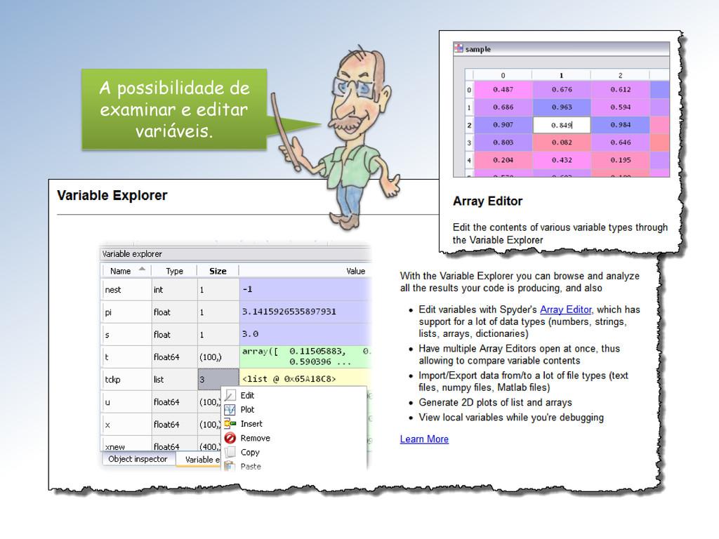 A possibilidade de examinar e editar variáveis.