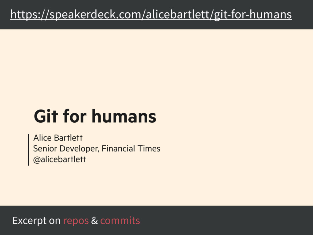 https://speakerdeck.com/alicebartlett/git-for-h...