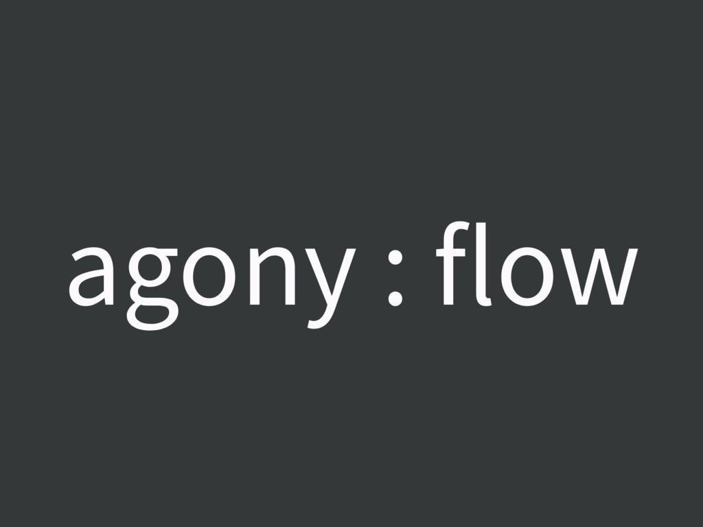 agony : flow