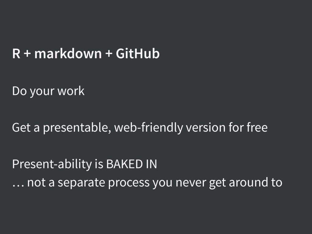 R + markdown + GitHub Do your work Get a presen...