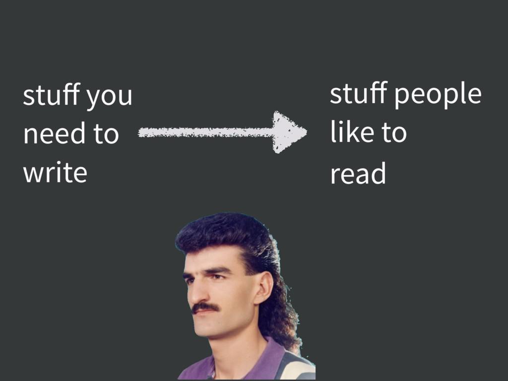 stuff you need to write stuff people like to read