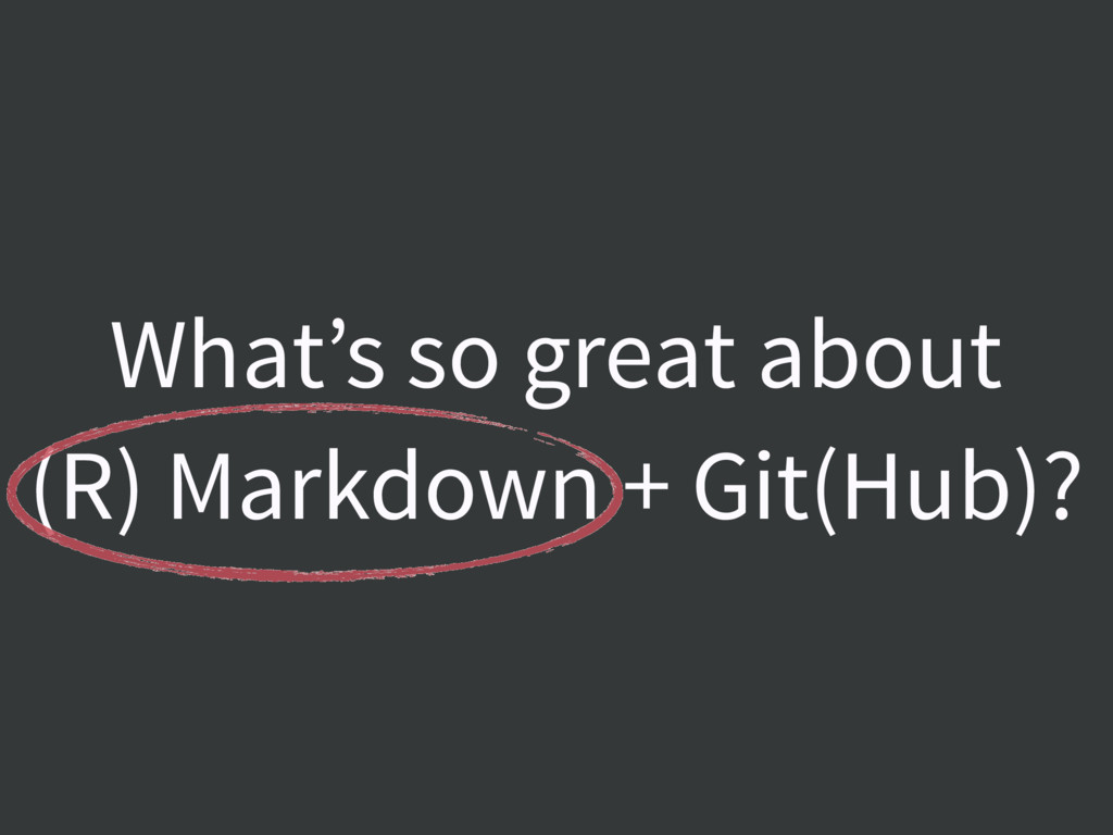 What's so great about (R) Markdown + Git(Hub)?