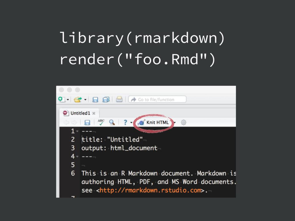 """library(rmarkdown) render(""""foo.Rmd"""")"""