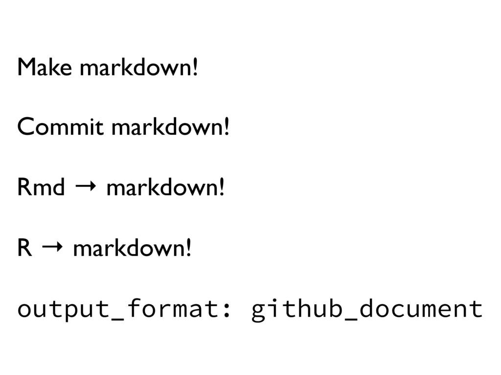 Make markdown! Commit markdown! Rmd → markdown!...