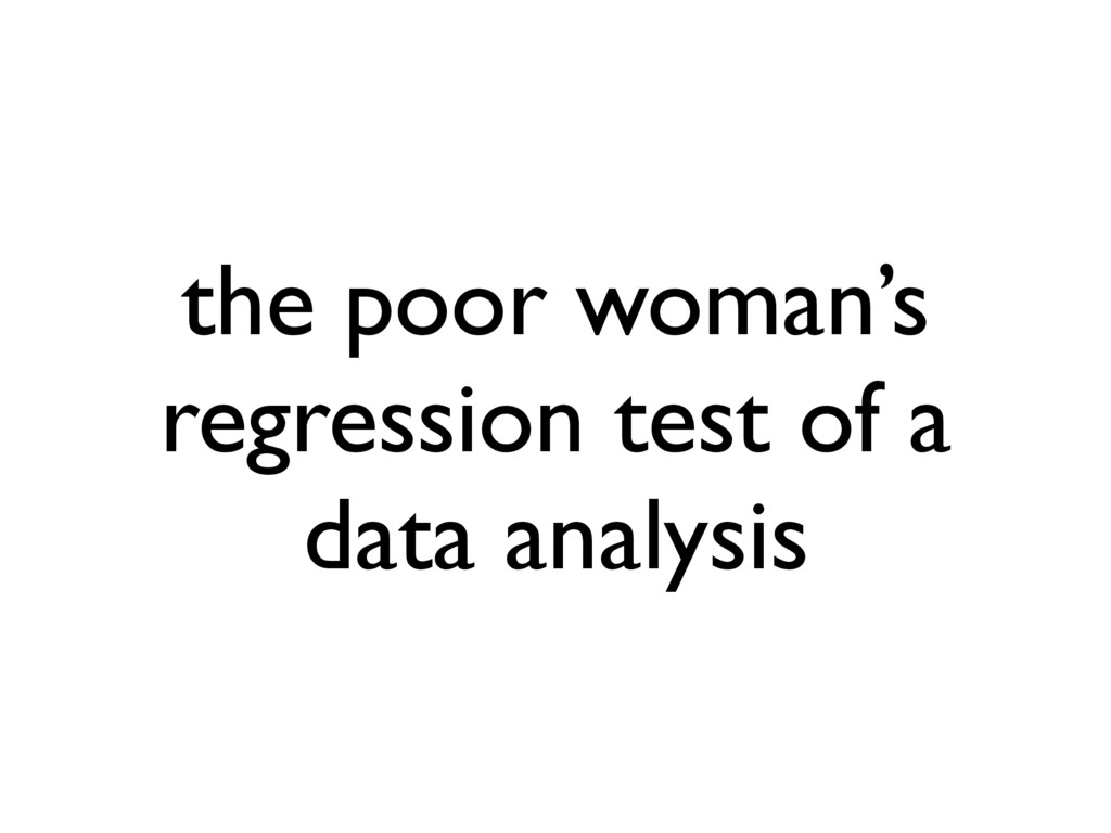 the poor woman's regression test of a data anal...