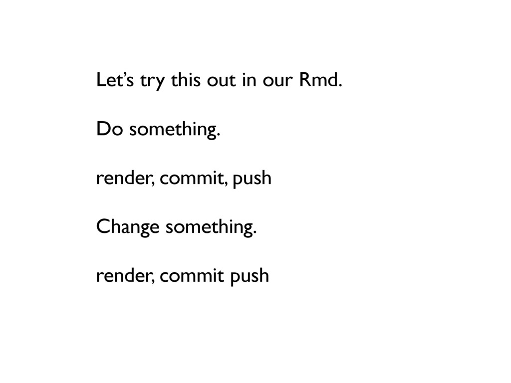 Let's try this out in our Rmd. Do something. re...