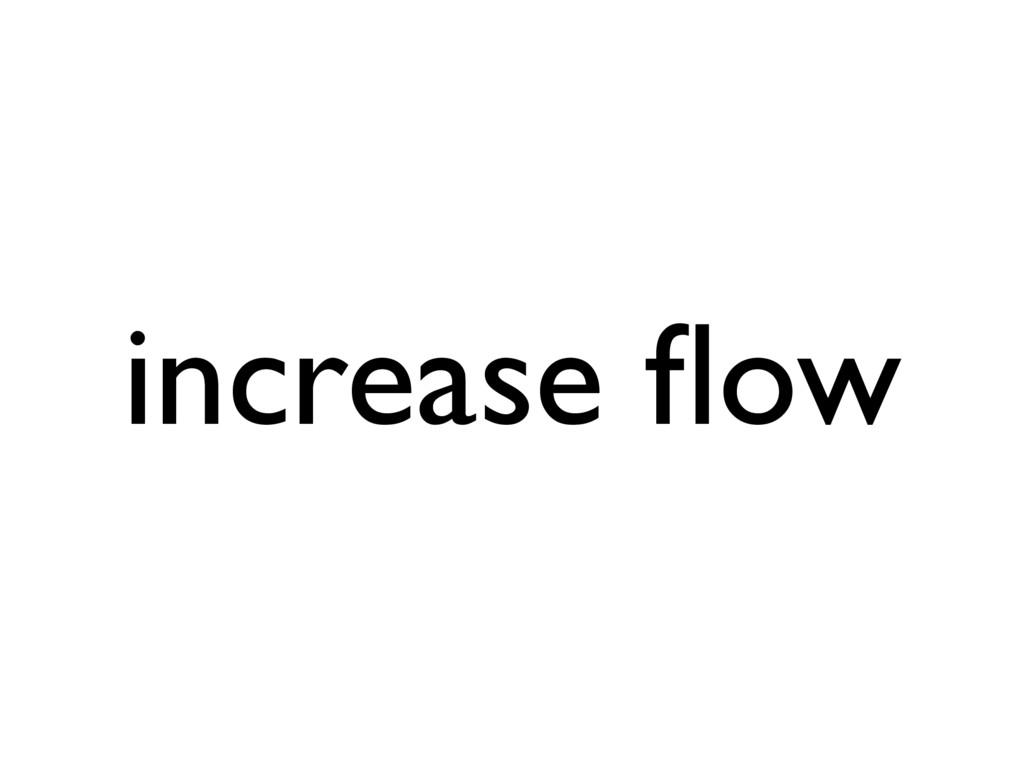 increase flow
