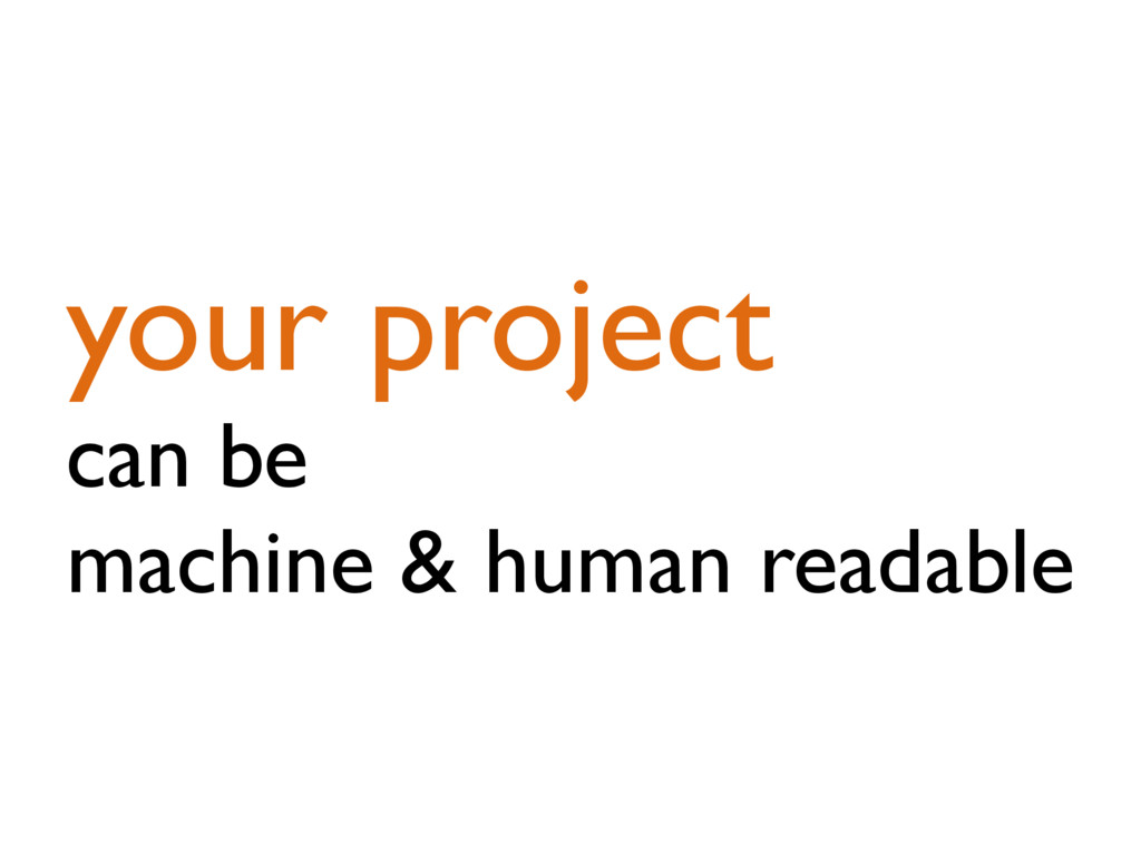 your project can be machine & human readable