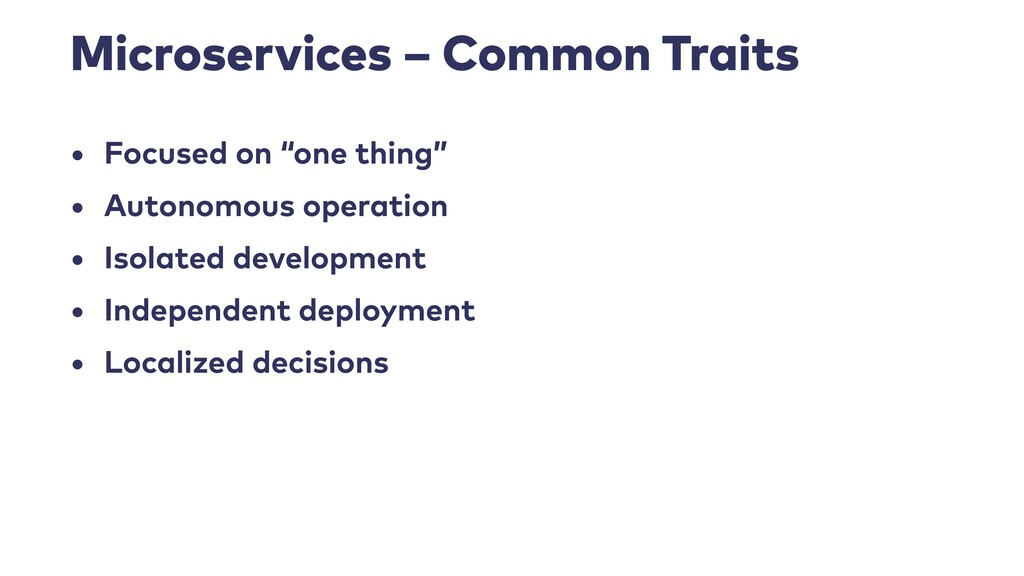 """Microservices – Common Traits • Focused on """"one..."""