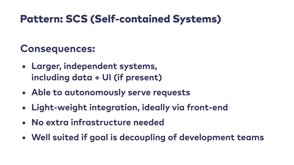Pattern: SCS (Self-contained Systems) • Larger,...