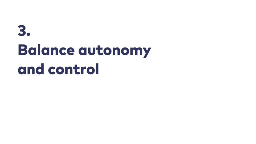 3.   Balance autonomy  and control