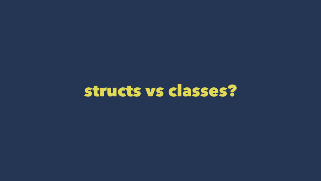 structs vs classes?