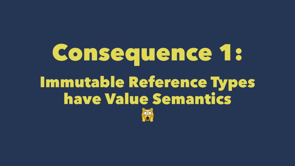 Consequence 1: Immutable Reference Types have V...