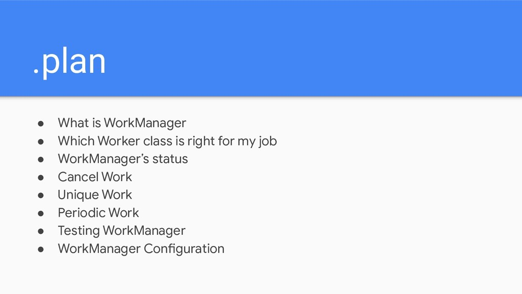 .plan ● What is WorkManager ● Which Worker clas...
