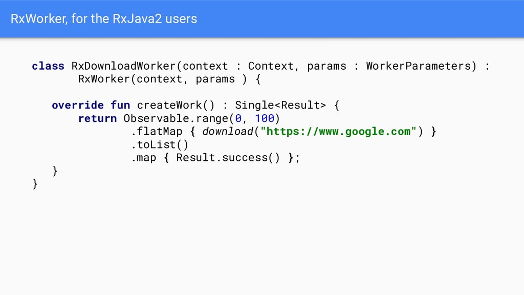 RxWorker, for the RxJava2 users class RxDownloa...