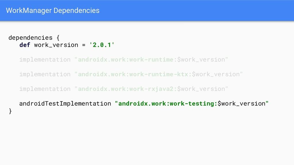 WorkManager Dependencies dependencies { def wor...
