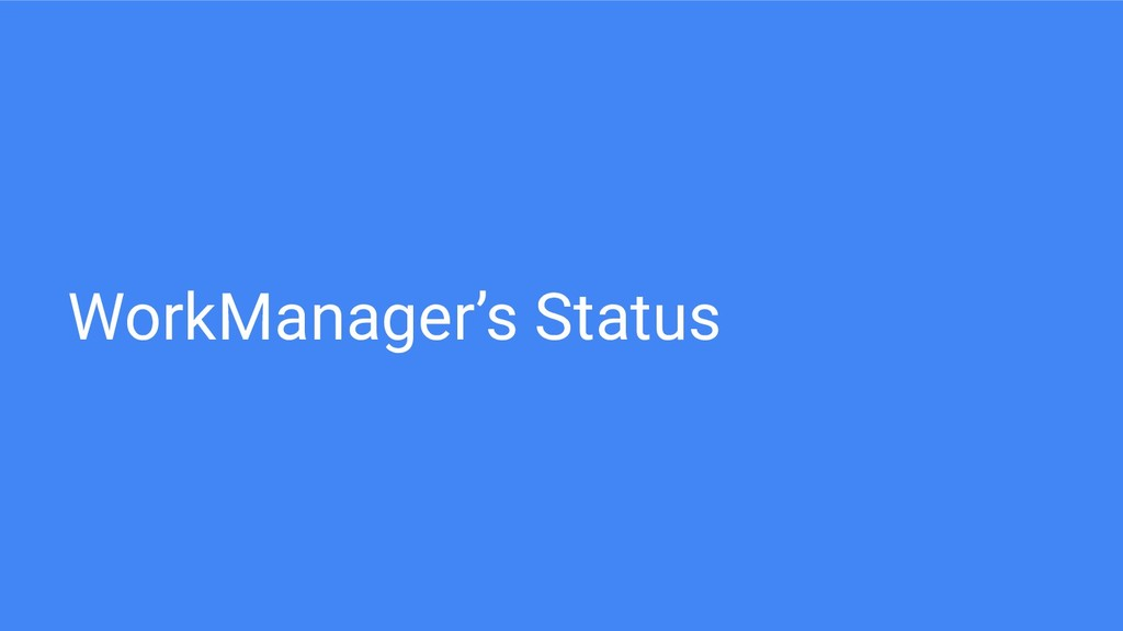 WorkManager's Status