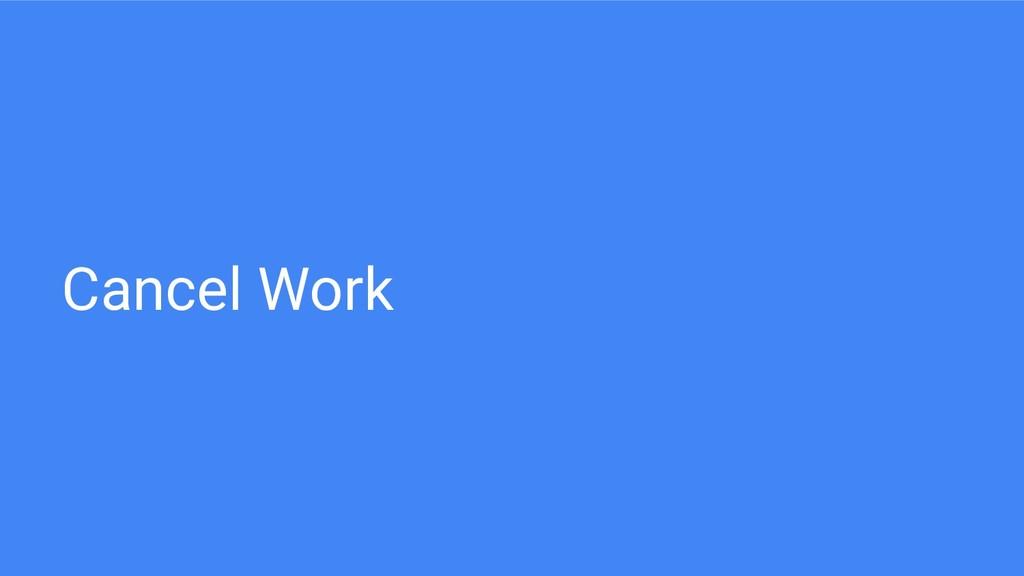 Cancel Work