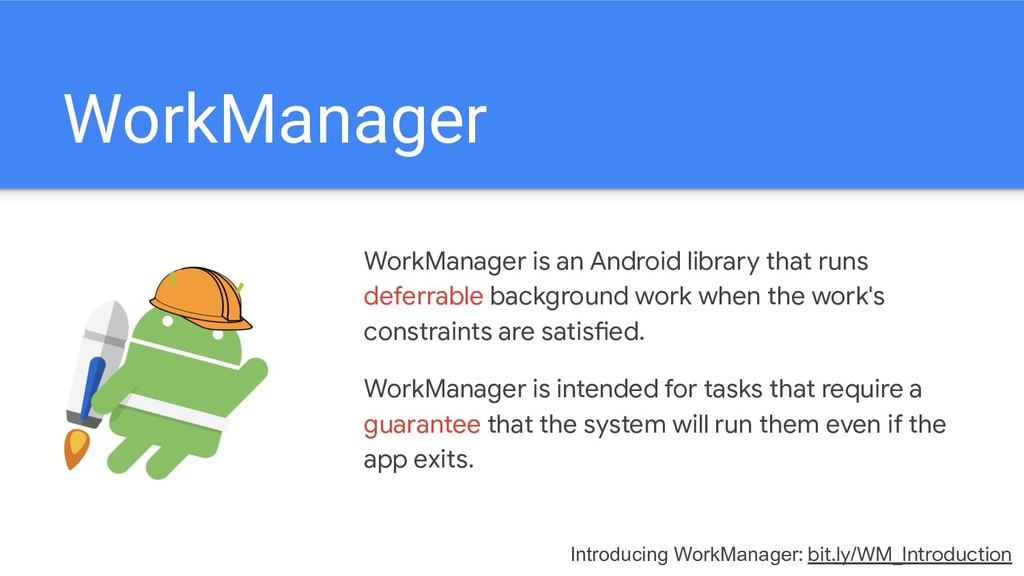WorkManager WorkManager is an Android library t...