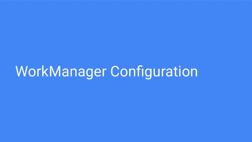WorkManager Configuration