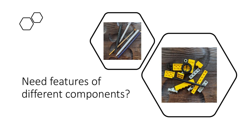 Need features of different components?