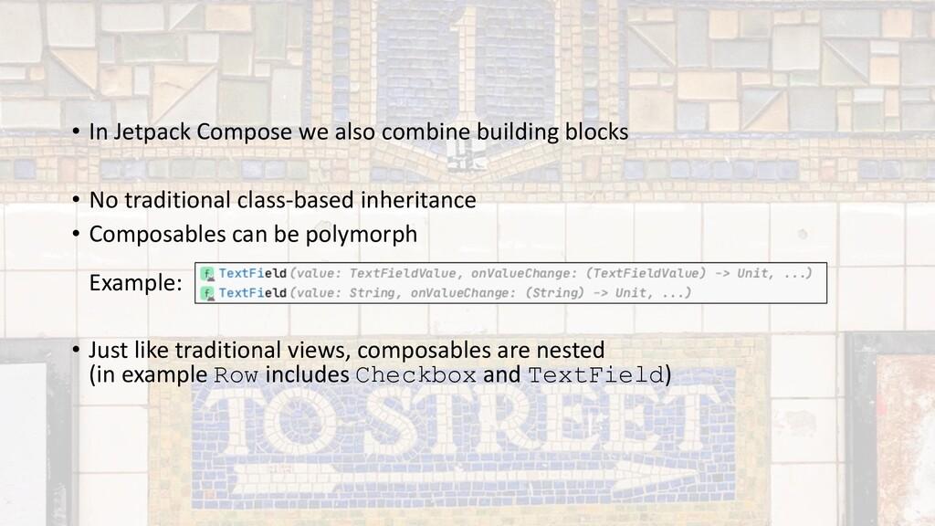 • In Jetpack Compose we also combine building b...
