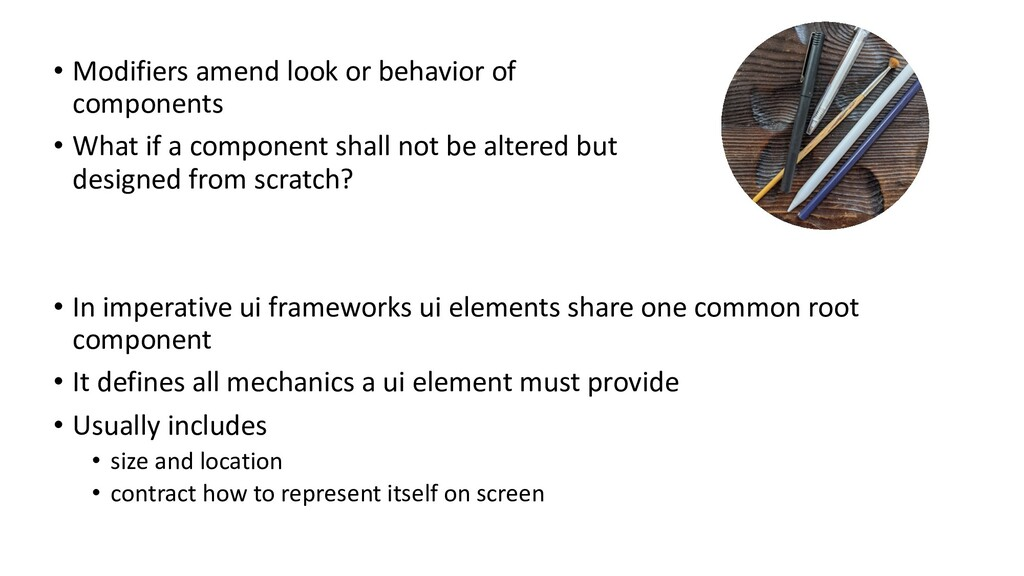 • Modifiers amend look or behavior of component...