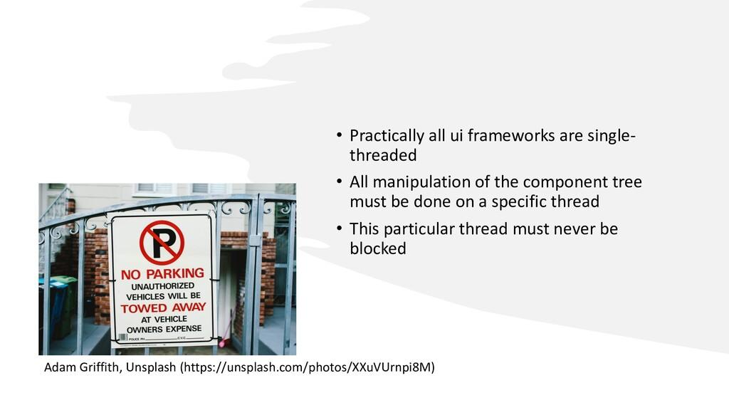 • Practically all ui frameworks are single- thr...