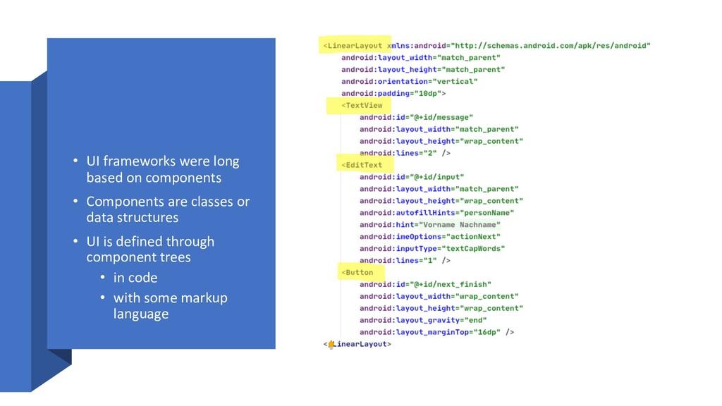 • UI frameworks were long based on components •...
