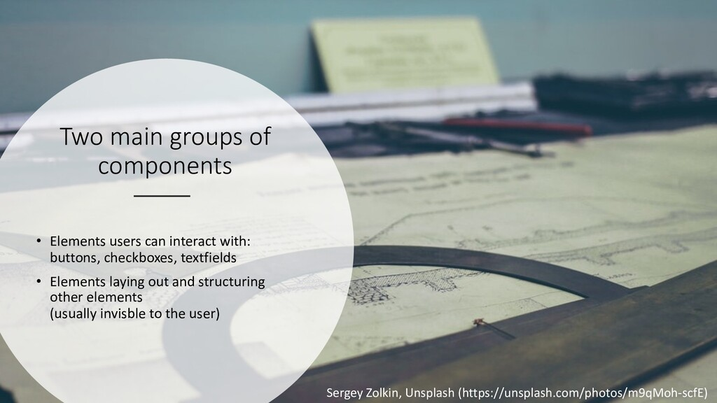 Two main groups of components • Elements users ...