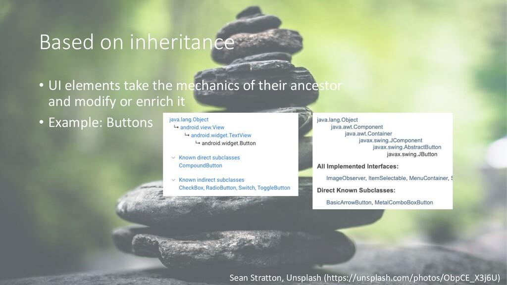 Based on inheritance • UI elements take the mec...