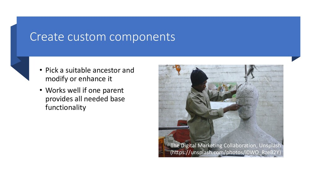 Create custom components • Pick a suitable ance...