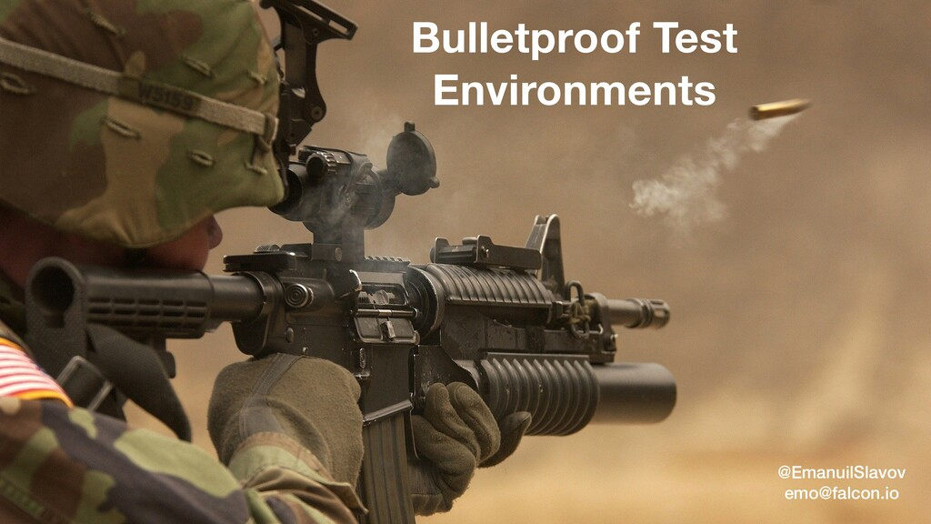 Bulletproof Test Environments @EmanuilSlavov em...