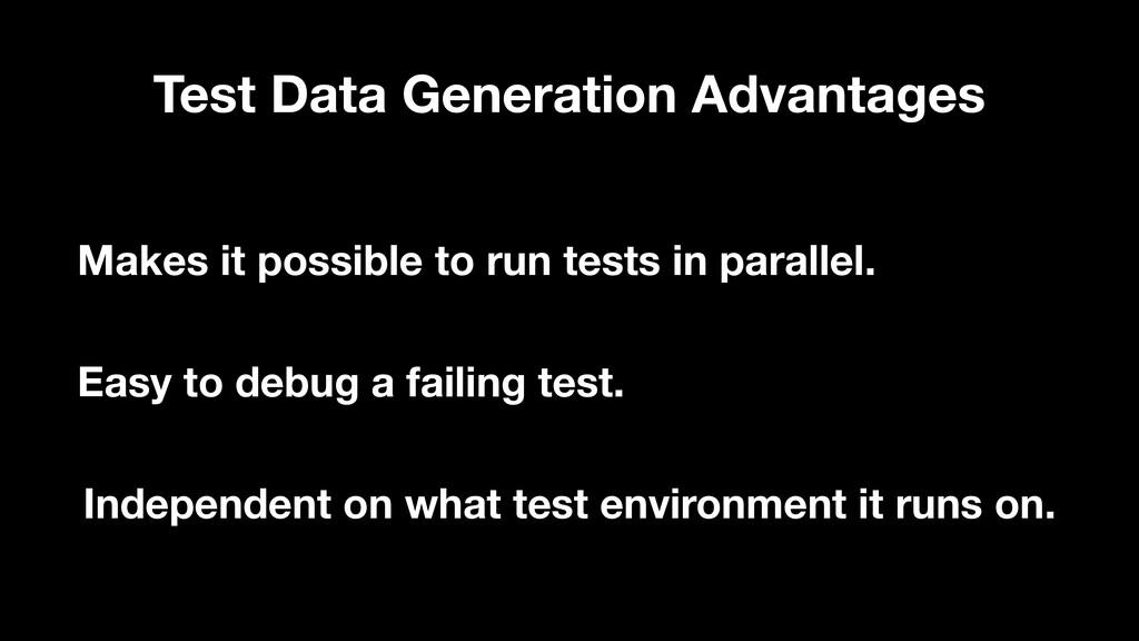 Test Data Generation Advantages Makes it possib...