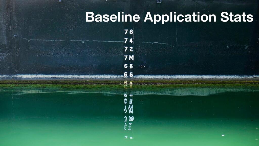 Baseline Application Stats