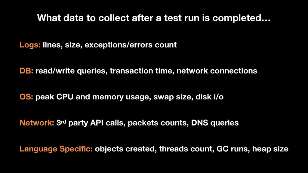 Logs: lines, size, exceptions/errors count DB: ...