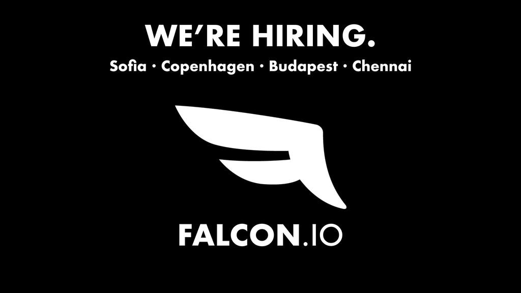 FALCON.IO WE'RE HIRING. Sofia · Copenhagen · Bud...