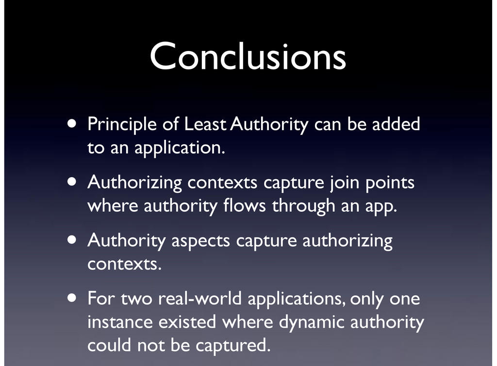 Conclusions • Principle of Least Authority can ...
