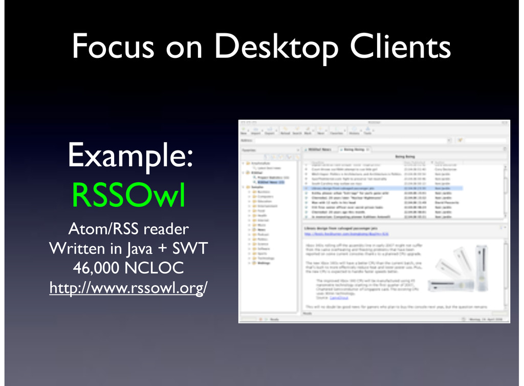 Example: RSSOwl Atom/RSS reader Written in Java...